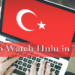 How to Watch Hulu in Turkey