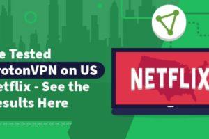 Does ProtonVPN Work With Netflix