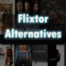 Best Flixtor Alternatives That Work Right Now