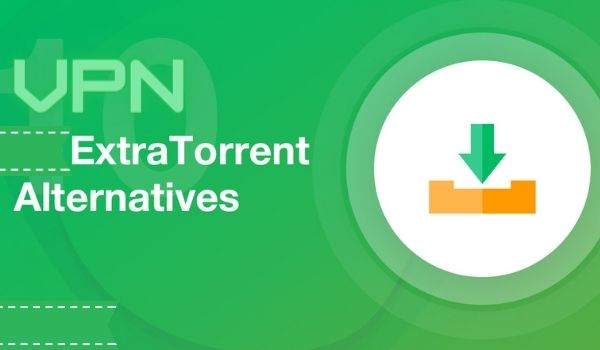 Best VPN Services to Use with ExtraTorrent Alternatives