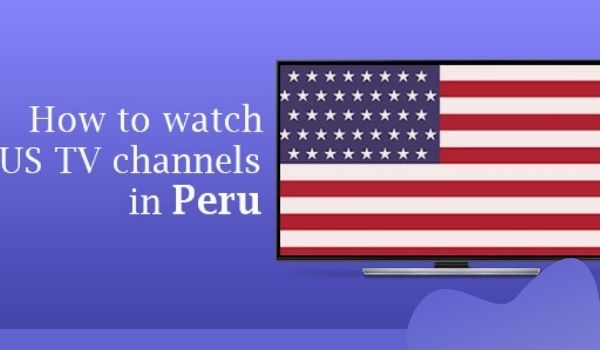 How to Watch US TV In Peru