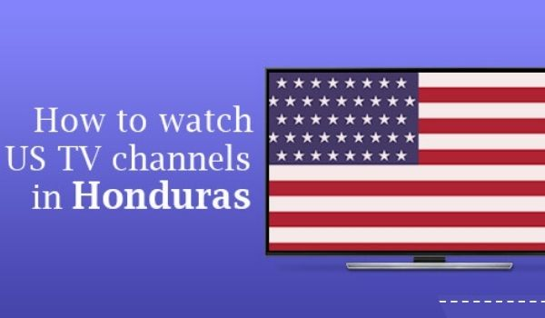 Trick to Unblock and Watch US TV in Honduras