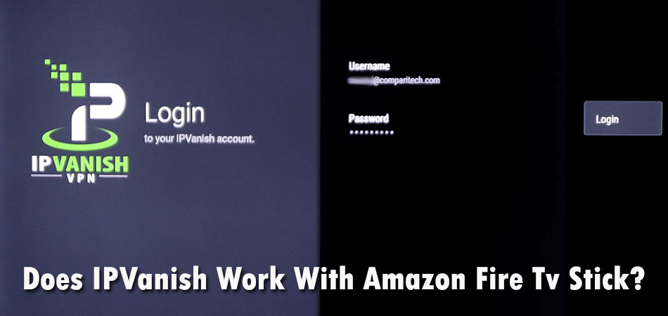 Does IPVanish Work With Amazon Fire Tv Stick?