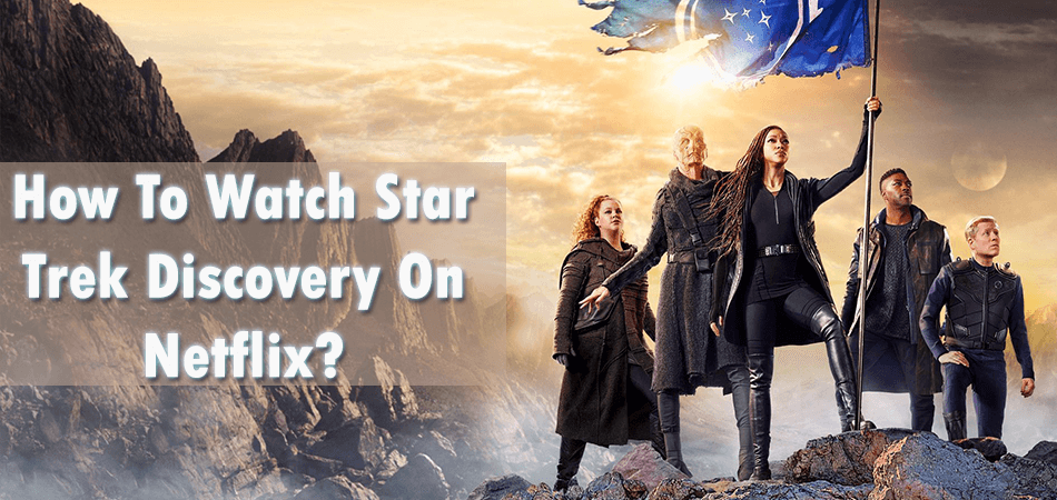 How To Watch Star Trek Discovery On Netflix