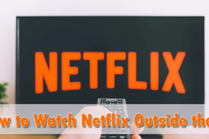 How to Watch Netflix Outside the US