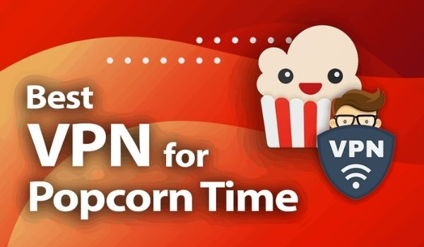 recommend VPNs for Popcorn Time